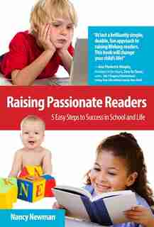 Raising Passionate Readers: 5 Easy Steps To Success In School And Life by Nancy Newman