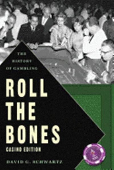 Roll The Bones: The History Of Gambling (casino Edition) by David G Schwartz