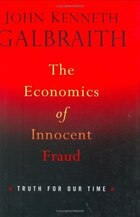 The Economics of Innocent Fraud: Truth For Our Time