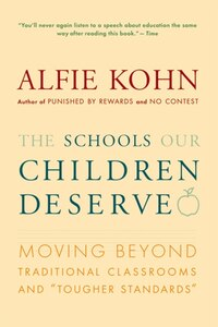 The Schools Our Children Deserve: Moving Beyond Traditional Classrooms and Tougher Standards