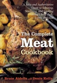 The Complete Meat Cookbook: A Juicy and Authoritative Guide to Selecting, Seasoning, and Cooking…
