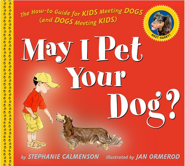 May I Pet Your Dog?: The How-to Guide For Kids Meeting Dogs (and Dogs Meeting Kids) by Stephanie Calmenson