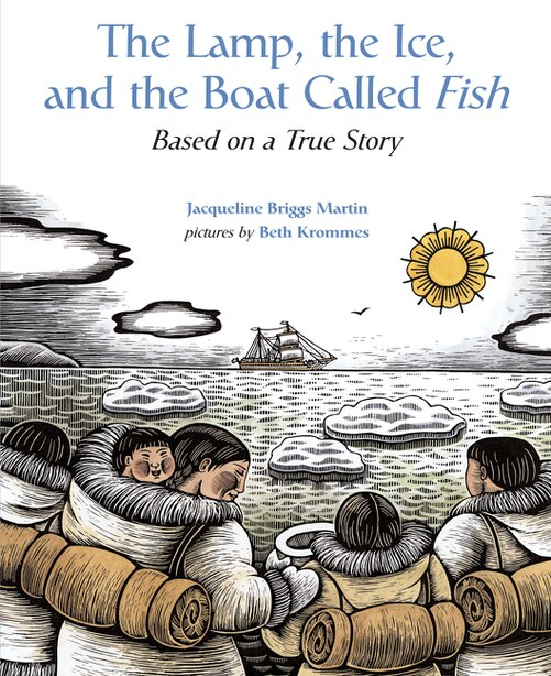 The Lamp, the Ice, and the Boat Called Fish: Based on a True Story by Jacqueline Briggs Martin