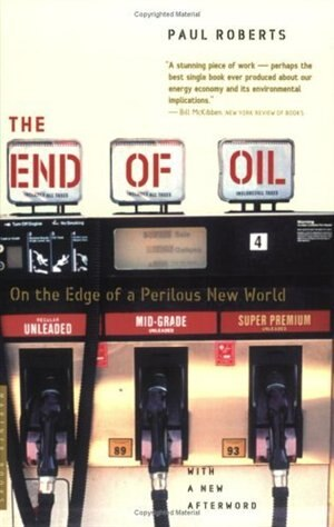 The End of Oil: On the Edge of a Perilous New World by Paul Roberts
