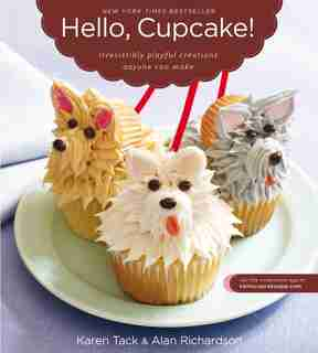 Hello, Cupcake!: Irresistibly Playful Creations Anyone Can Make by Karen Tack