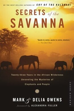 Book Secrets Of The Savanna: Twenty-three Years in the African Wilderness Unraveling the Mysteries… by Mark James Owens
