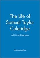 The Life of Samuel Taylor Coleridge: A Critical Biography