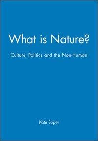 What is Nature?: Culture, Politics and the Non-Human