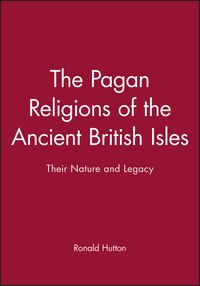 The Pagan Religions of the Ancient British Isles: Their Nature and Legacy