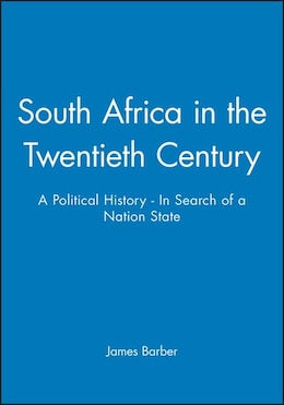 Book South Africa in the Twentieth Century: A Political History - In Search of a Nation State by James Barber