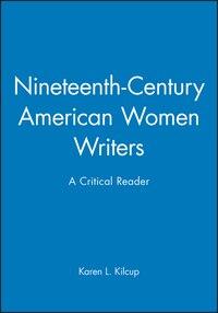 Nineteenth-Century American Women Writers: A Critical Reader