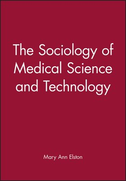Book The Sociology of Medical Science and Technology by Mary Ann Elston