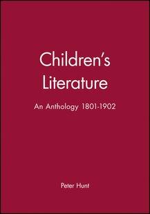 Childrens Literature: An Anthology 1801-1902