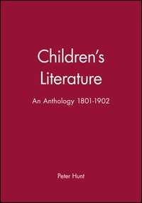 Childrens Literature: An Anthology 1801 - 1902