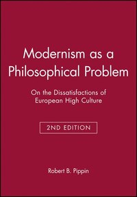 Modernism as a Philosophical Problem: On the Dissatisfactions of European High Culture