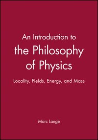 An Introduction to the Philosophy of Physics: Locality, Fields, Energy, and Mass