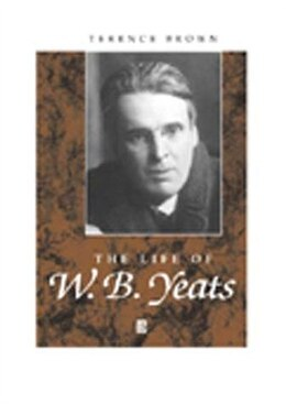 Book The Life of W. B. Yeats: A Critical Biography by Terence Brown