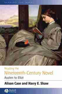 Reading the Nineteenth-century Novel: Austen to Eliot by Alison Case
