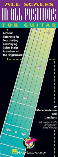 All Scales in All Positions for Guitar: A Pocket Reference for Constructing and Playing Guitar Scales Anywhere on the Fingerboard by Muriel Anderson