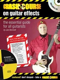 Crash Course on Guitar Effects: The Essential Guide for All Guitarists