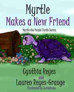 Myrtle Makes A New Friend: Myrtle The Purple Turtle Series by Lauren Reyes-grange