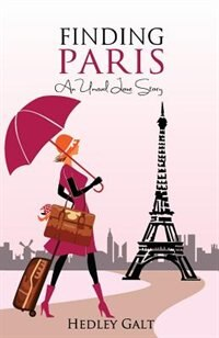 Finding Paris: An Unusual Love Story by Hedley Galt