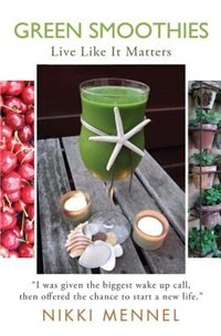 Green Smoothies: Live Like It Matters by Nikki Mennel