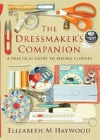 The Dressmaker's Companion: A practical guide to sewing clothes