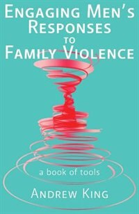 Engaging men's responses to family violence: A book of tools