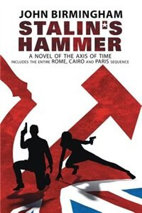 Stalin's Hammer: The Complete Sequence: A Novel of the Axis of Time (Includes the entire Rome…