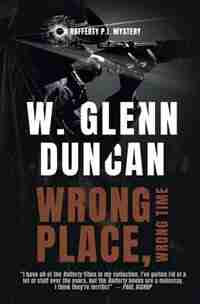 Wrong Place, Wrong Time: A Rafferty P.I. Mystery by W.  Glenn Duncan