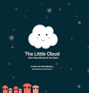 The Little Cloud Who Was Afraid of The Dark by Shah Bahpyu