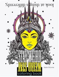 Stay Weird Coloring Book: Look At Things Differently