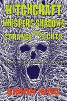 Witchcraft, Whispers, Shadows and Strange Sights: A Journey into the Unknown and Unexpected
