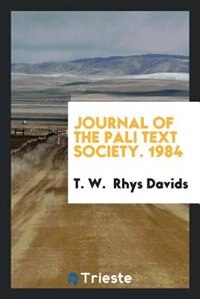 Journal of the Pali Text Society. 1984 by T. W. Rhys Davids