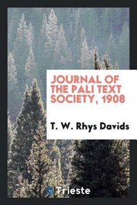 Journal of the Pali Text Society, 1908 by T. W. Rhys Davids