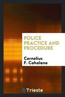 Police practice and procedure. Introd. by Arthur Woods