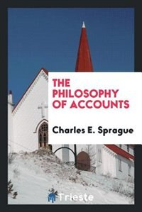 The philosophy of accounts by Charles E. Sprague
