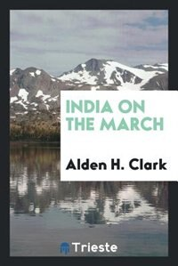 India on the march by Alden H. Clark