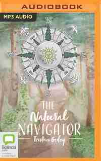 The Natural Navigator: The Rediscovered Art Of Letting Nature Be Your Guide by Tristan Gooley