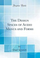 The Design Spaces of Audio Menus and Forms (Classic Reprint)