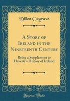 A Story of Ireland in the Nineteenth Century: Being a Supplement to Haverty's History of Ireland…