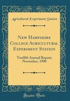 New Hampshire College Agricultural Experiment Station: Twelfth Annual Report; November, 1900…