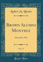 Brown Alumni Monthly, Vol. 77: December, 1976 (Classic Reprint)