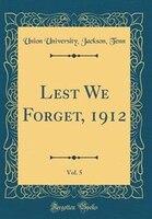 Lest We Forget, 1912, Vol. 5 (Classic Reprint)