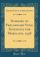 Summary of Preliminary Vital Statistics for Maryland, 1938 (Classic Reprint)