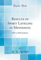 Results of Spirit Leveling in Minnesota: 1897 to 1910, Inclusive (Classic Reprint)