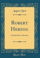 Robert Herzog: Fürstbischof von Breslau (Classic Reprint)