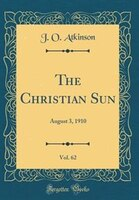 The Christian Sun, Vol. 62: August 3, 1910 (Classic Reprint)