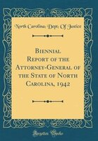 Biennial Report of the Attorney-General of the State of North Carolina, 1942 (Classic Reprint)